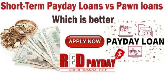 Short-Term Payday Loans vs Pawn loans: Which is better :RedPayday